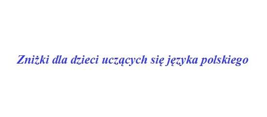 Zniżki dla dzieci uczących się języka polskiego